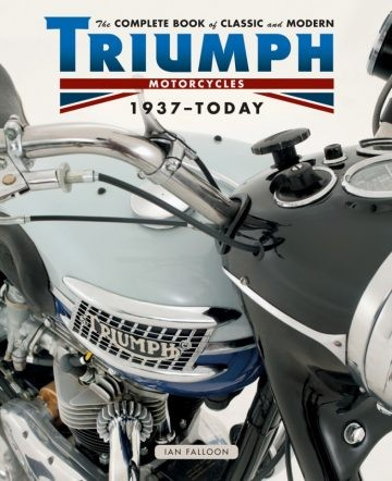 The Complete Book of Classic and Modern Triumph Motorcycles 1937 – today